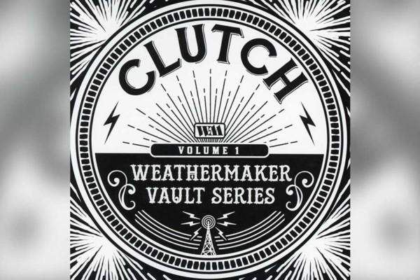 """Clutch Releases """"Weathermaker Vault Series Vol I"""""""