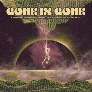Gone is Gone: If Everything Happens For A Reason… Then Nothing Really Matters At All