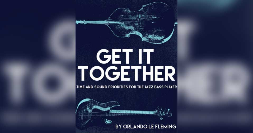 Get It Together: Time and Sound Priorities For the Jazz Bass by Orlando le Fleming