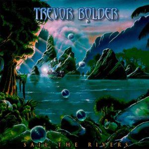 Trevor Bolder: Sail The Rivers