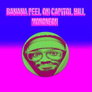 Mononeon: Banana Peel on Capitol Hill