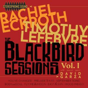 Rachel Eckroth and Tim Lefebvre: The Blackbird Sessions, Vol. 1