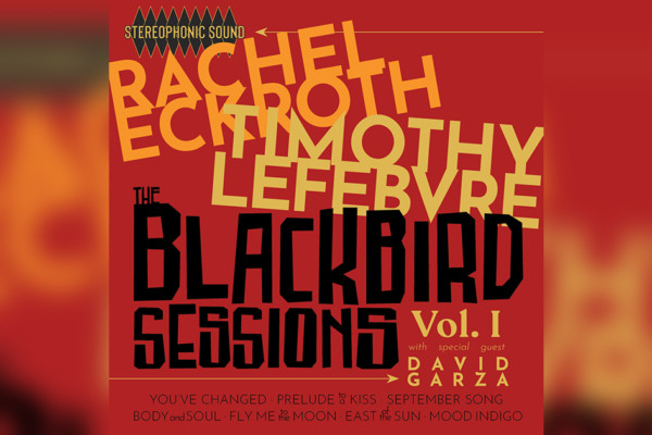 "Tim Lefebvre and Rachel Eckroth Release ""The Blackbird Sessions, Vol. 1"""
