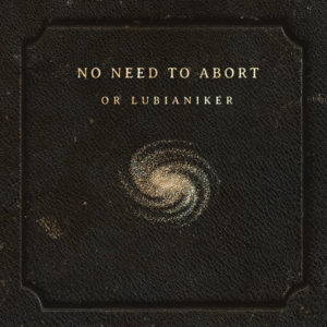 Or Lubianiker: No Need to Abort