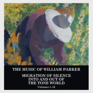 William Parker: Migration of Silence Into and Out of the Tone World (Volumes 1–10)
