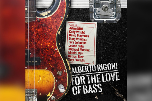 "Alberto Rigoni's ""For the Love Of Bass"" Features All-Star Bassists"