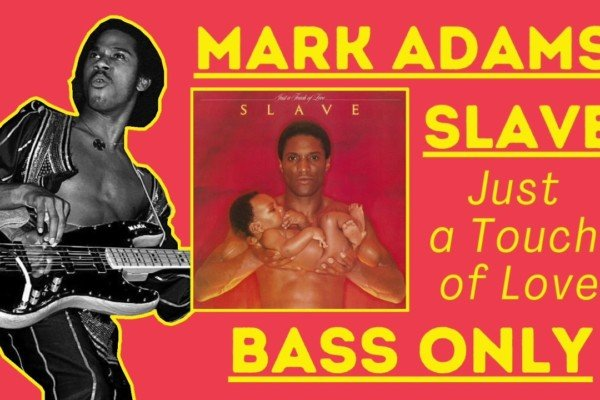 "Slave: Mark Adams's Isolated Bass on ""Just a Touch of Love"""