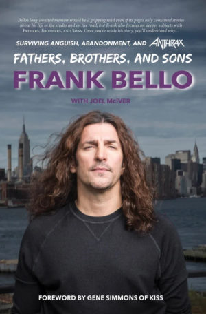 Frank Bello: Fathers, Brothers, And Sons: Surviving Anguish, Abandonment, And Anthrax