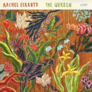 Rachel Eckroth: The Garden