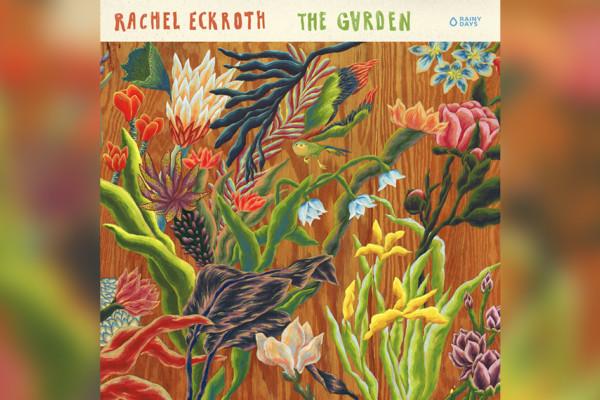 "Rachel Eckroth Releases ""The Garden"" with Bassist Tim Lefebvre"