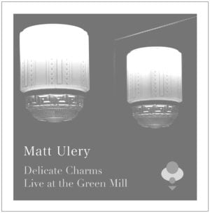 Matt Ulery: Delicate Charms Live at the Green Mill